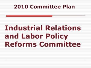 Industrial Relations and Labor Policy Reforms Committee