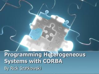 Programming Heterogeneous Systems with CORBA