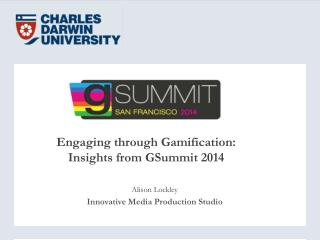 Engaging through Gamification: Insights from  GSummit  2014