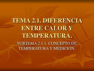 TEMA 2.1. DIFERENCIA ENTRE CALOR Y TEMPERATURA.