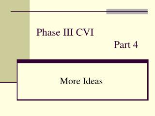 Phase III CVI  					Part 4