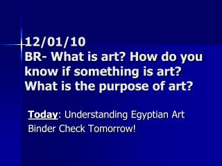 12/01/10 BR- What is art? How do you know if something is art? What is the purpose of art?