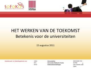 HET WERKEN VAN DE TOEKOMST Betekenis voor de universiteiten 15 augustus 2011