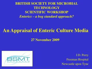 BRITISH SOCIETY FOR MICROBIAL TECHNOLOGY SCIENTIFIC WORKSHOP Enterics   a bog standard approach