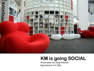 KM is  going  SOCIAL Presentatie van Katja  Pasman Bijeenkomst  3 in OBA