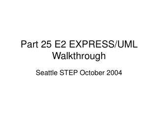 Part 25 E2 EXPRESS/UML Walkthrough