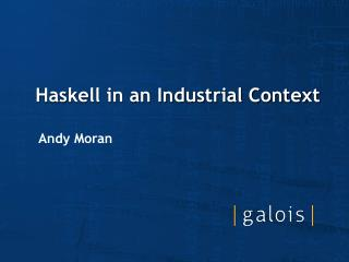 Haskell in an Industrial Context