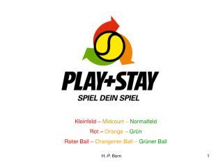 Kleinfeld – Midcourt – Normalfeld Rot – Orange – Grün Roter Ball – Orangener Ball –  Grüner Ball