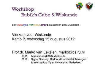 Workshop  Rubik's  Cube &  Wiskunde Een kleur rijke work shop over  6 vierkanten voor wiskunde