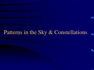 Patterns in the Sky & Constellations