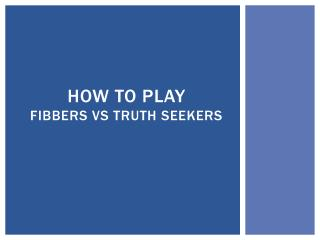 How to play fibbers vs truth seekers