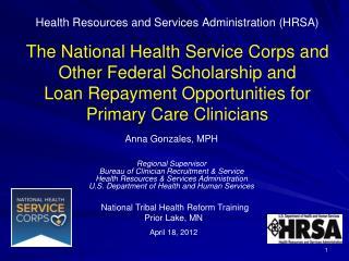 Anna Gonzales, MPH Regional Supervisor Bureau of Clinician Recruitment & Service