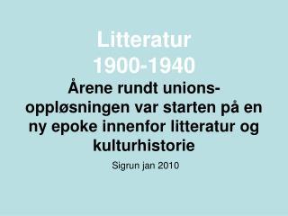 Litteratur 1900-1940  rene rundt unions-oppl sningen var starten p  en ny epoke innenfor litteratur og kulturhistorie