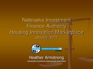 Nebraska Investment  Finance Authority Housing Innovation Marketplace January,  20 11