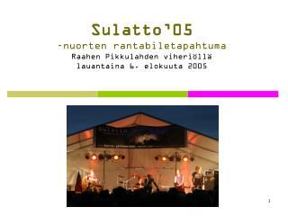 Sulatto'05 –nuorten rantabiletapahtuma Raahen Pikkulahden viheriöllä lauantaina 6. elokuuta 2005