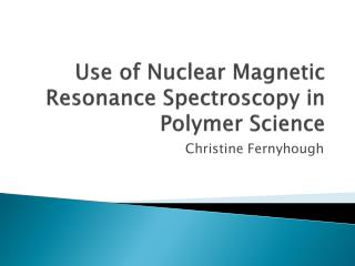 Use of Nuclear Magnetic Resonance Spectroscopy in Polymer Science