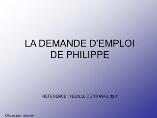 LA DEMANDE D'EMPLOI DE PHILIPPE