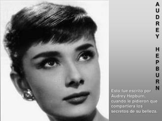Esto fue escrito por Audrey Hepburn, cuando le pidieron que compartiera los secretos de su belleza.