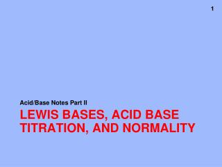Lewis Bases, Acid Base Titration, and Normality