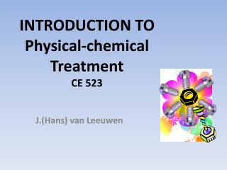 INTRODUCTION TO Physical-chemical Treatment CE 523