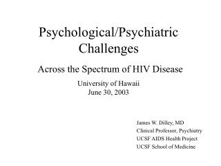 James W. Dilley, MD Clinical Professor, Psychiatry UCSF AIDS Health Project