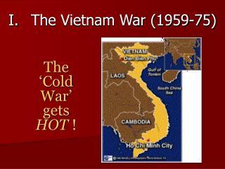 I.The Vietnam War (1959-75)