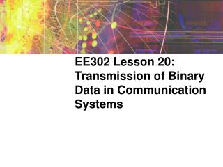 EE302 Lesson 20: Transmission of Binary Data in Communication Systems