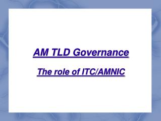 AM TLD Governance The role of ITC/AMNIC