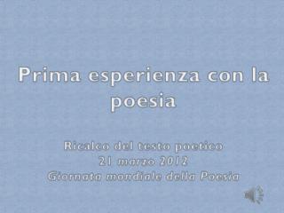 Prima esperienza con la  poesia Ricalco del testo poetico 21  marzo 2012