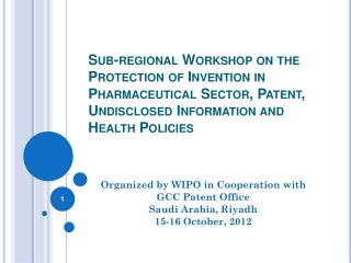 Organized by WIPO in Cooperation with  GCC Patent Office Saudi Arabia, Riyadh 15-16 October, 2012