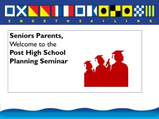 Seniors Parents, Welcome to the  Post High School  Planning Seminar