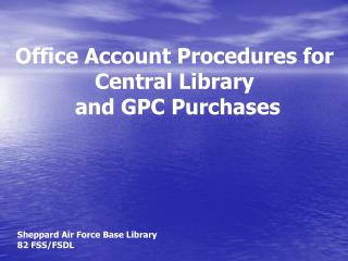 Office Account Procedures for Central Library  and GPC Purchases