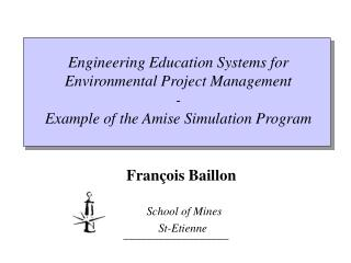 Engineering Education Systems for Environmental Project Management - Example of the Amise Simulation Program