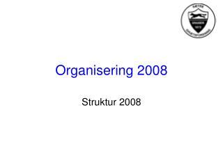 Organisering 2008