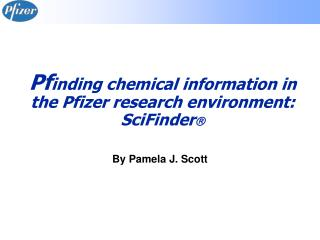 Pf inding chemical information in the Pfizer research environment:   SciFinder ?