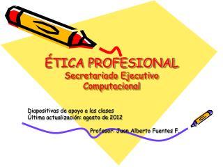 ÉTICA PROFESIONAL  Secretariado Ejecutivo Computacional