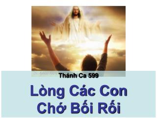 Thánh Ca  599 Lòng Các Con  Chớ Bối  Rối