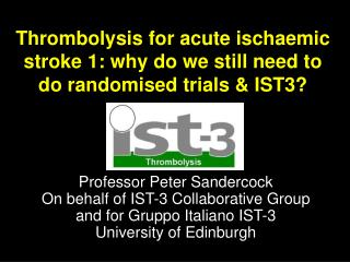 Thrombolysis for acute ischaemic stroke 1: why do we still need to do randomised trials & IST3?
