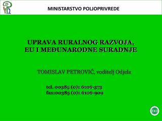 UPRAVA RURALNOG RAZVOJA,  EU I MEĐUNARODNE SURADNJE TOMISLAV PETROVIĆ, voditelj Odjela