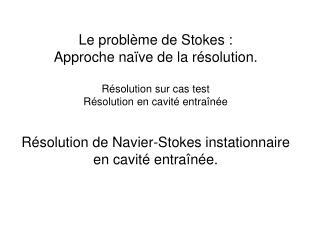 Le problème de Stokes : Approche naïve de la résolution. Résolution sur cas test