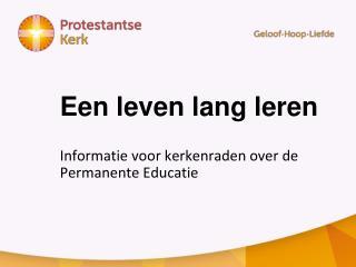 Een leven lang leren Informatie voor kerkenraden  over de Permanente Educatie