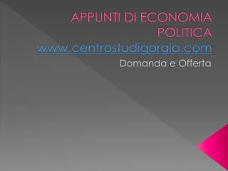 APPUNTI DI ECONOMIA  POLITICA centrostudigorgia