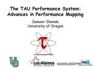 The TAU Performance System: Advances in Performance Mapping Sameer Shende University of Oregon