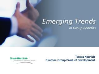 Teresa Negrich Director, Group Product Development