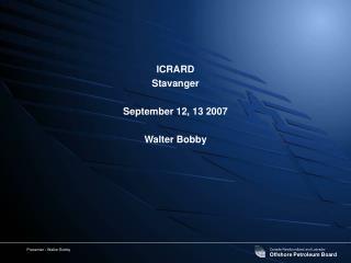 ICRARD Stavanger September 12, 13 2007 Walter Bobby