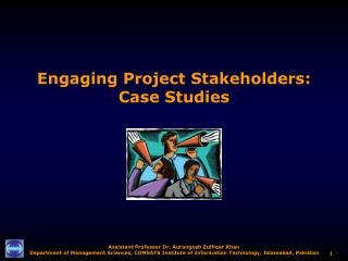 Engaging Project Stakeholders:  Case Studies