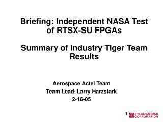 Briefing: Independent NASA Test of RTSX-SU FPGAs Summary of Industry Tiger Team Results