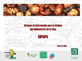 Sistema de Información para la Cadena Agroalimentaria de la Papa SIPAPA Febrero 2004