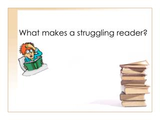 What makes a struggling reader?
