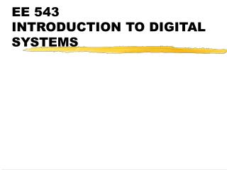 EE 543 INTRODUCTION TO DIGITAL SYSTEMS